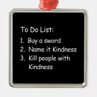 Kill Peole With Kindness Metal Ornament