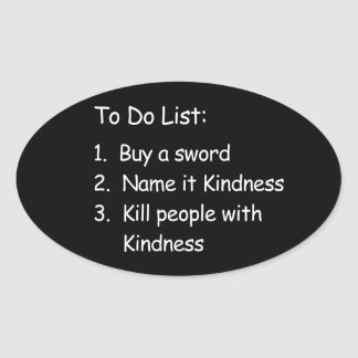 Kill Peole With Kindness Oval Sticker