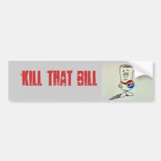 KILL THAT BILL CAR BUMPER STICKER