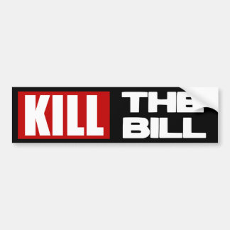 Kill The Bill - Anti Obama Pelosi Care Car Bumper Sticker