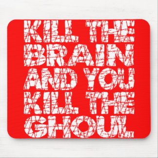 Kill The Brain Kill The Ghoul Mouse Pad