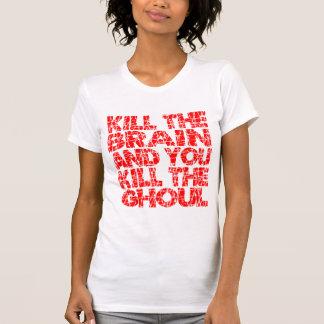 Kill The Brain Kill The Ghoul Tshirts