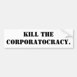 KILL THE CORPORATOCRACY. BUMPER STICKER