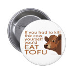 Kill the Cow - Vegan, Vegetarian 2 Inch Round Button