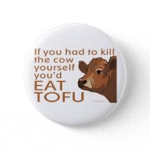 Kill the Cow - Vegan, Vegetarian Button