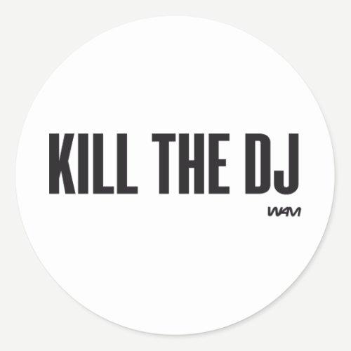 Kill the DJ Classic Round Sticker