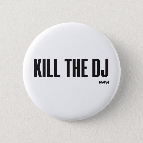 Kill the DJ Pinback Button