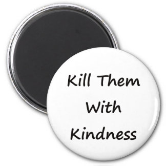 Kill Them With Kindness 2 Inch Round Magnet
