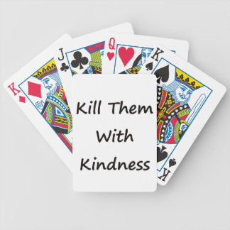 Kill Them With Kindness Bicycle Playing Cards