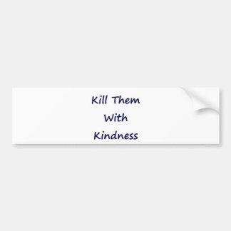 Kill Them With Kindness Bumper Sticker