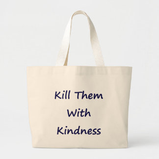 Kill Them With Kindness Large Tote Bag