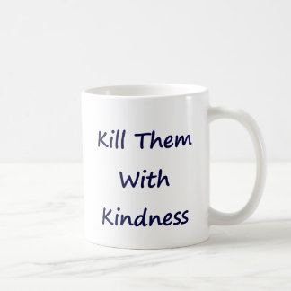 Kill Them With Kindness Classic White Coffee Mug