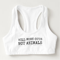 Kill Work Outs Not Animals Sports Bra