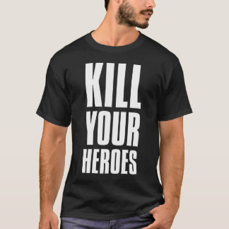 kill your heroes T-Shirt