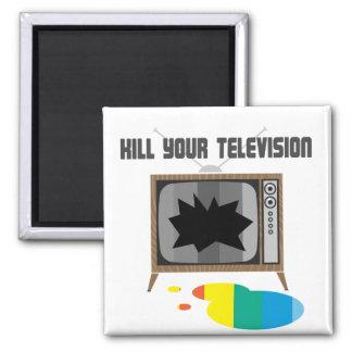 Kill Your Television Fridge Magnet