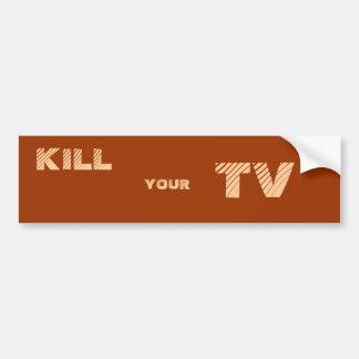 KILL , YOUR, TV CAR BUMPER STICKER