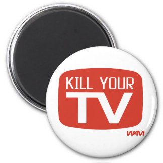 KILL YOUR TV MAGNET