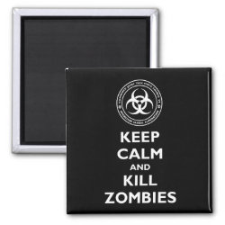 Square Magnet with Keep Calm and Kill Zombies design