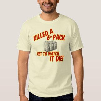 Killed A 6-pack T Shirt