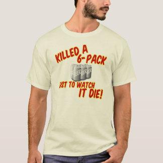 Killed A 6-pack T-Shirt