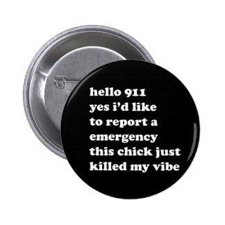 Killed My Vibe Pinback Button