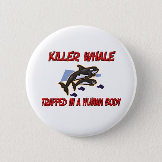Killer Whale trapped in a human body Button