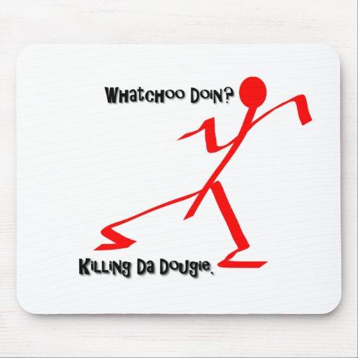 Killing Da Dougie Mouse Pad