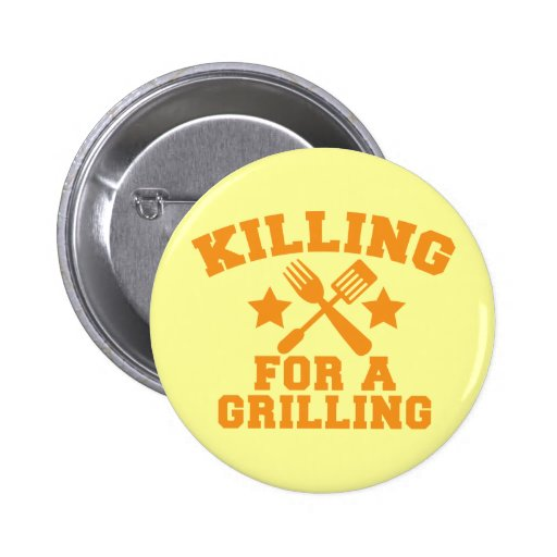KILLING FOR A GRILLING BBQ design Pins