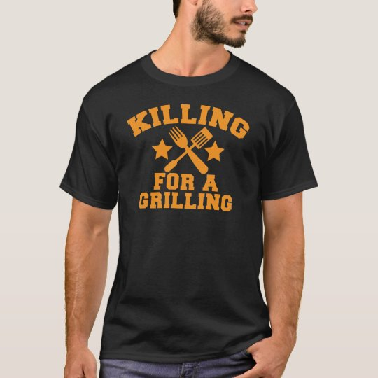KILLING FOR A GRILLING BBQ design T-Shirt