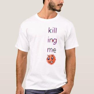 Killing Me T-Shirt