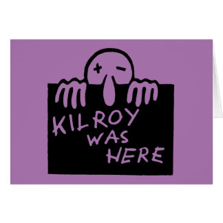 Kilroy Was Here Card