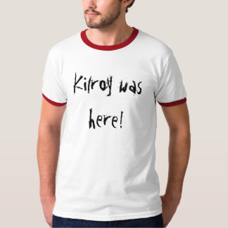 Kilroy was here! T-Shirt