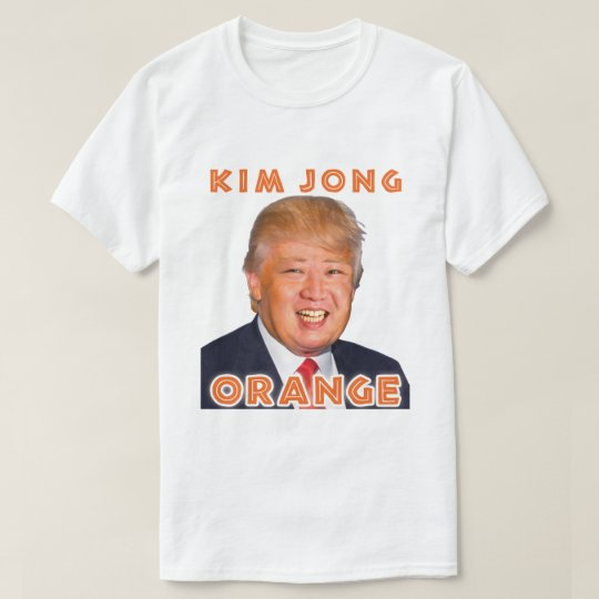 Kim Jong Orange   Donald Trump   Kim Jong Un T-Shirt   Zazzle.com
