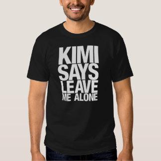 Kimi says leave me alone t-shirt
