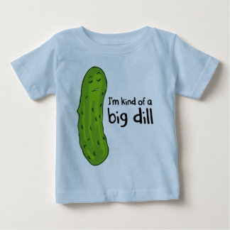 Kind of a Big Deal Dill Pickle Baby T-Shirt