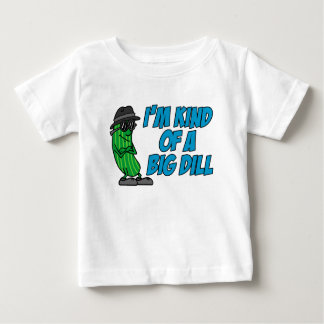 Kind Of A Big Dill Baby T-Shirt