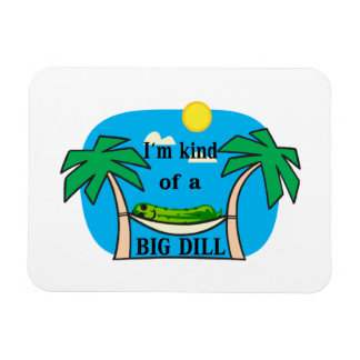 Kind Of A Big Dill Magnet