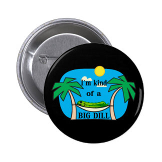 Kind Of A Big Dill Pickle Pinback Button