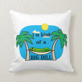 Kind Of A Big Dill Throw Pillow