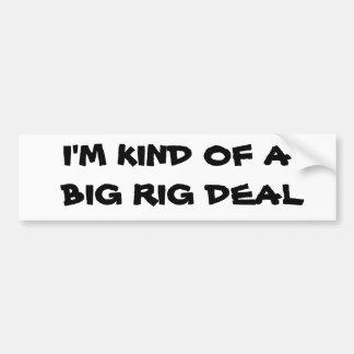 Kind of a Big Rig Deal Truck Driver Bumper Sticker