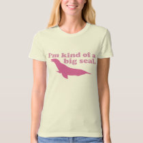 Kind of a Big Seal Pink T-Shirt