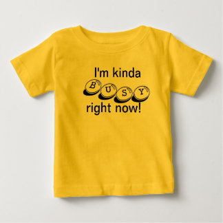 Kind of busy baby T-Shirt