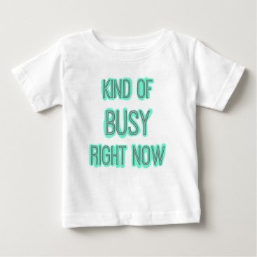 Professional Business KIND OF BUSY RIGHT NOW baby tee with mint outline