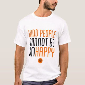 """Kind People Cannot Be Unhappy"" T-Shirt"