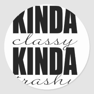 KINDA classy KINDA trashy Classic Round Sticker
