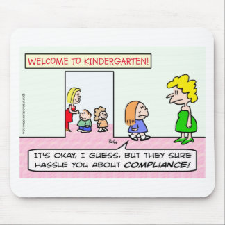 Kindergarten is all about compliance mouse pad