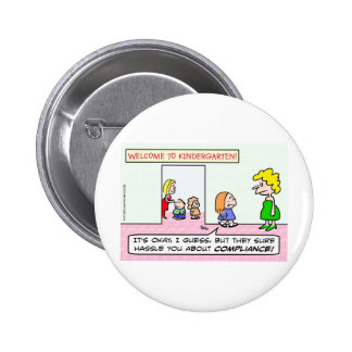 Kindergarten is all about compliance pinback button