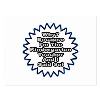 Kindergarten Teacher...Because I Said So Post Card