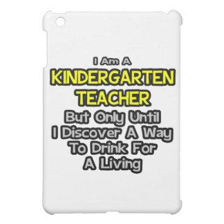 Kindergarten Teacher .. Drink for a Living Cover For The iPad Mini