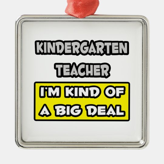 Kindergarten Teacher .. I'm Kind of a Big Deal Metal Ornament
